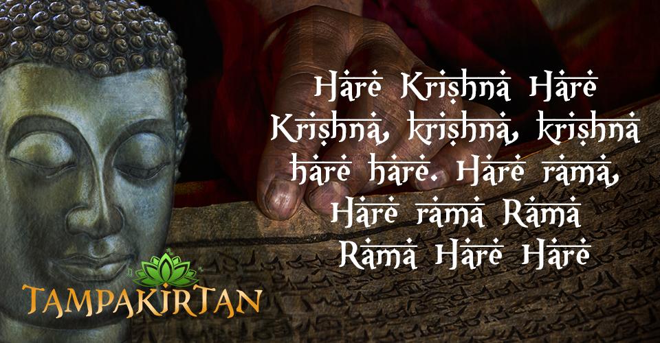 Mantra: Hare Krishna Hare Krishna, krishna, krishna hare hare. Hare rama, Hare rama Rama Rama Hare Hare